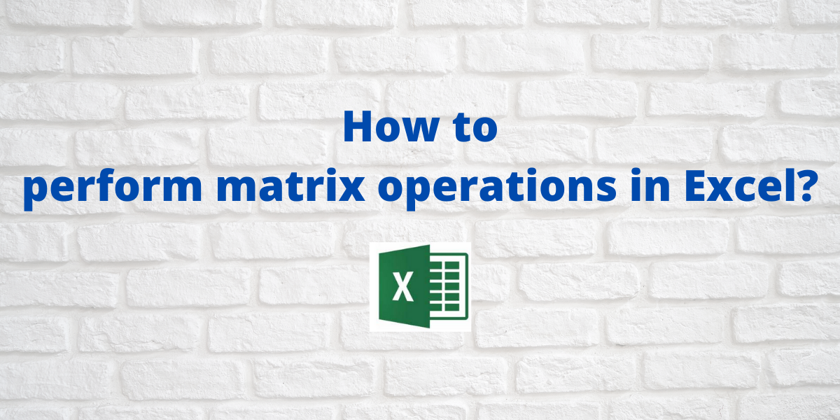 How to perform matrix operations in Excel 1