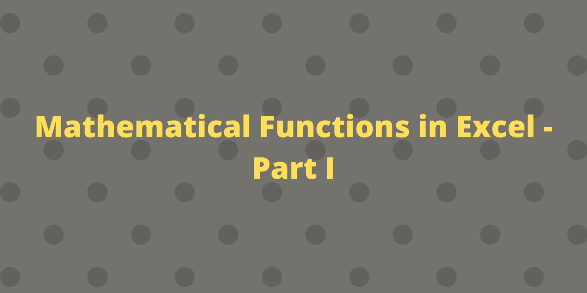 Mathematical Functions in Excel Part I