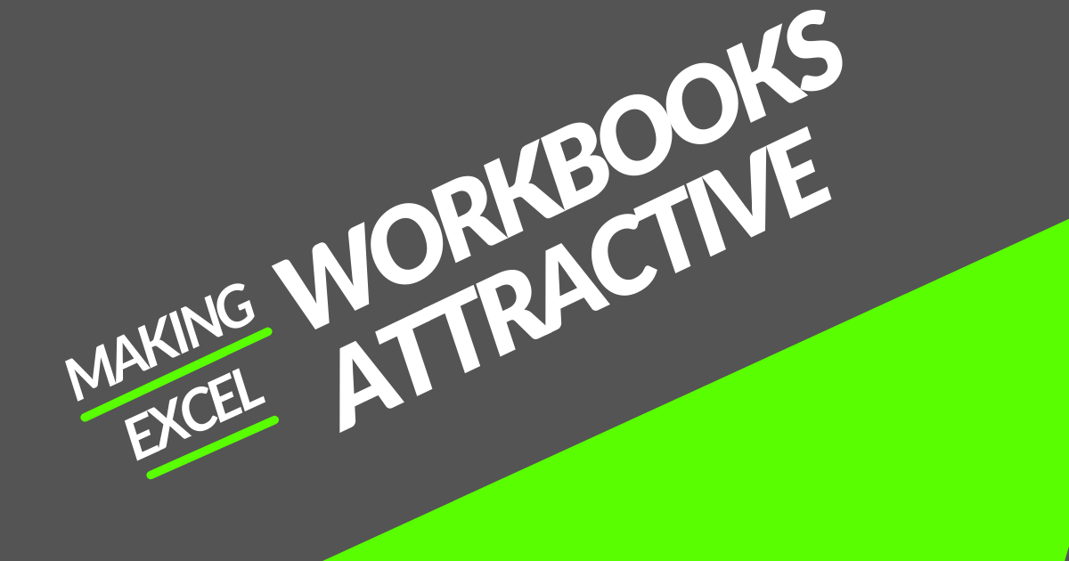 MAKING EXCEL WRKBOOK ATTRACTIVE
